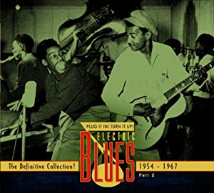 Plug It In! Turn It Up! Electric Blues 1939-2005 - The Definitive Collection! Part 2: 1954-1967