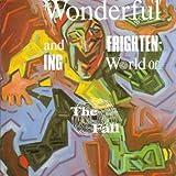 Wonderful & Frightening World of