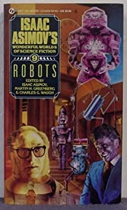 Robots - Isaac Asimov's Wonderful Worlds of Science Fiction #9 by Harry Slesar, Robert Sheckley, David Brin and Clifford D. Simak