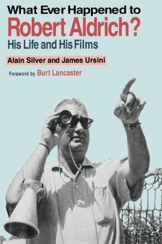 What Ever Happened to Robert Aldrich?: His Life and His Films