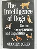 The Intelligence of Dogs : Canine Consciousness and Capabilities (0029066832) by Coren, Stanley