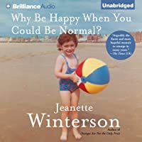 Why Be Happy When You Could Be Normal? (       UNABRIDGED) by Jeanette Winterson Narrated by Jeanette Winterson