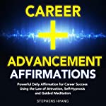 Career Advancement Affirmations: Powerful Daily Affirmations for Career Success Using the Law of Attraction, Self-Hypnosis and Guided Meditation | Stephens Hyang