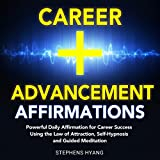 Career Advancement Affirmations: Powerful Daily Affirmations for Career Success Using the Law of Attraction, Self-Hypnosis and Guided Meditation
