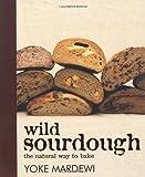 Wild Sourdough: The Natural Way to Bake
