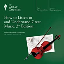 How to Listen to and Understand Great Music, 3rd Edition  by  The Great Courses Narrated by Professor Robert Greenberg