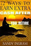 72 Ways to Earn Extra Cash After You Retire: From Anywhere in the World