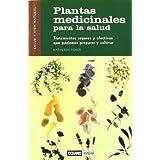 Plantas medicinales para la salud: Incluye una guía completa de 32 plantas medicinales, su cultivo y sus aplicaciones...