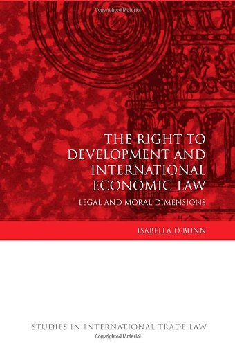 The Right to Development and International Economic Law: Legal and Moral Dimensions (Studies in International Trade Law)
