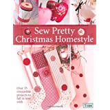 Sew Pretty Christmas Homestyle: Over 35 Irresistible Projects to Fall in Love withby Finnanger  Tone