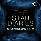 The Star Diaries: Further Reminiscences of Ijon Tichy Hörbuch von Stanislaw Lem Gesprochen von: David Marantz