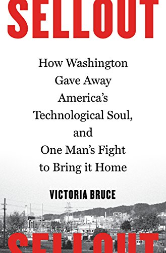 sellout-how-washington-gave-away-americas-technological-soul-and-one-mans-fight-to-bring-it-home