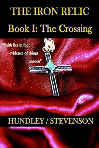 Book: The Iron Relic Book I - The Crossing by Bobby Hundley & James Stevenson