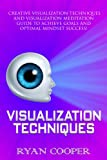img - for Visualization: Techniques: Visualization Success Secrets to Achieve Anything using Critical Thinking and Creative Visualization for Fast Success! (Visualization, ... Thinking, Mind Control, Success Secrets) book / textbook / text book