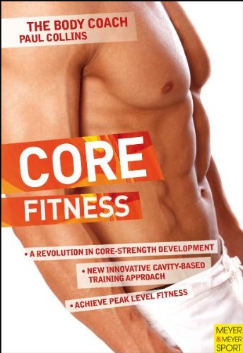 Core Fitness: Ultimate Guide to Achieving Peak Level Fitness With Australia\'s Body Coach (The Body Coach)