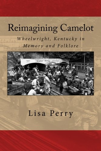 Reimagining Camelot: Wheelwright, Kentucky in Memory and Folklore