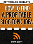 How to Find a Profitable Blog Topic Idea