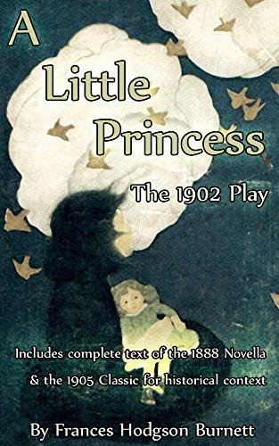 "Frances Hodgson Burnett - A Little Princess: The 1902 Play (Annotated): Also known as ""The Little Un-Fairy Princess"""
