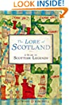 The Lore of Scotland: A guide to Scot...