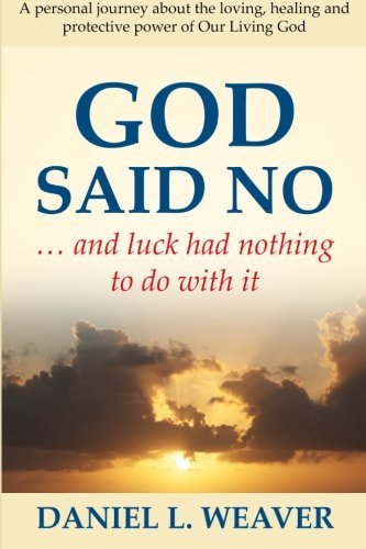 God Said No: And Luck Had Nothing To Do With It by Mr. Daniel L. Weaver (2013-02-15)