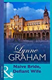 Naive Bride, Defiant Wife (Mills & Boon Modern) (Lynne Graham Collection)