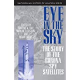 Eye in the Sky: The Story of the Corona Spy Satellites (Smithsonian History of Aviation and Spaceflight) ~ Dwayne A. Day