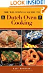 The Wilderness Guide to Dutch Oven Co...