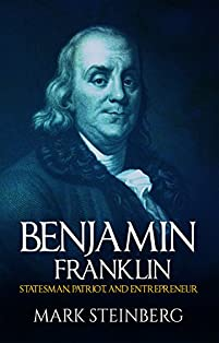 Benjamin Franklin: Statesman,patriot,and Entrepreneur by Mark Steinberg ebook deal