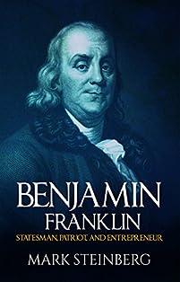 Benjamin Franklin: Statesman,patriot,and Entrepreneur by Mark Steinberg ebook deal