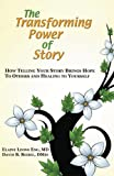 img - for The Transforming Power of Story: How Telling Your Story Brings Hope to Others and Healing to Yourself book / textbook / text book