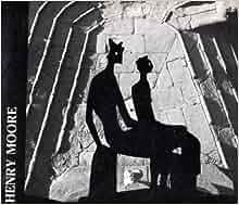 Mostra Di Henry Moore : Organizzata Dalla Citta Di Firenze e Dal