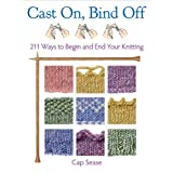 Cast On, Bind Off: 211 Ways to Begin and End Your Knitting