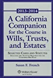 A California Companion for the Course in Wills, Trusts, and Estates: 2013-2014 (Aspen Select)