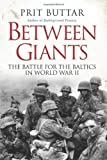 Between Giants: The Battle for The Baltics in World War II (General Military) by Prit Buttar ( 2013 ) Hardcover
