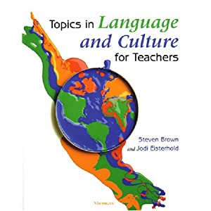 Topics in Language and Culture for Teachers (Michigan Teacher Training Volume) Steven Brown and Jodi Eisterhold