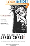 The Identity of Jesus Christ, Expanded and Updated Edition: The Hermeneutical Bases of Dogmatic Theology
