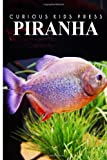 img - for Piranha - Curious Kids Press: Kids book about animals and wildlife, Children's books 4-6 book / textbook / text book