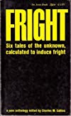 Fright: Six Tales of the Unknown, Calculated to Induce Fright
