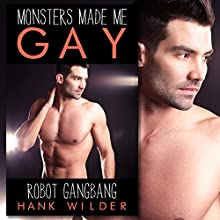 Monsters Made Me Gay: Robot Gangbang | Livre audio Auteur(s) : Hank Wilder Narrateur(s) : Hank Wilder
