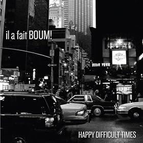 Il A Fait Boum! - Happy Difficult Times