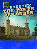 Haunted! The Tower of London (History's Most Haunted)
