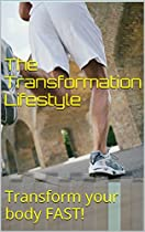 THE TRANSFORMATION LIFESTYLE: TRANSFORM YOUR BODY FAST!