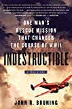 img - for Indestructible: One Man's Rescue Mission That Changed the Course of WWII book / textbook / text book