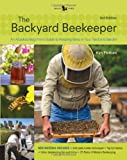 Backyard Beekeeper - Revised and Updated, 3rd Edition: An Absolute Beginners Guide to Keeping Bees in Your Yard and Garden - New material includes: - ... urban beekeeping - How to use top bar hives