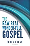 The Raw Real Wonder-Full Gospel