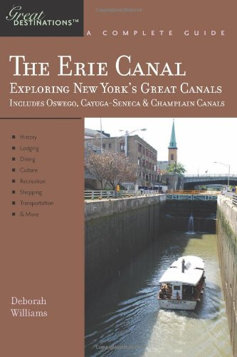 Explorer'S Guide Erie Canal: A Great Destination: Exploring New York'S Great Canals Includes The Oswego, Cayuga-Seneca And Champlain Canals (Explorer'S Great Destinations)