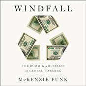 Windfall: The Booming Business of Global Warming | [McKenzie Funk]