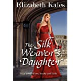 The Silk Weaver's Daughter: a novel of love, loyalty and faith ~ Elizabeth Kales