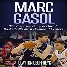 Marc Gasol: The Inspiring Story of One of Basketball's Most Dominant Centers | Livre audio Auteur(s) : Clayton Geoffreys Narrateur(s) : Joseph Tabler