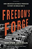 Freedom's Forge: How American Business Produced Victory in World War II